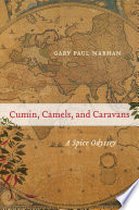 """Cumin, Camels, and Caravans: A Spice Odyssey"" by Gary Paul Nabhan"