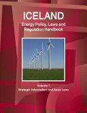 Iceland Energy Policy, Laws and Regulation Handbook Volume 1 Strategic Information and Basic Laws