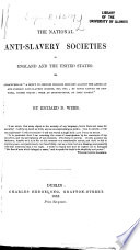 The National Anti-slavery Societies in England and the United States