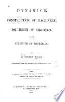 Dynamics  Construction of Machinery  Equilibrium of Structures and the Strength of Materials