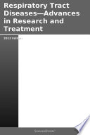 Respiratory Tract Diseases Advances In Research And Treatment 2012 Edition Book PDF