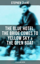 Stephen Crane: The Blue Hotel, The Bride Comes to Yellow Sky & The Open Boat (3 Titles in One Edition) ebook