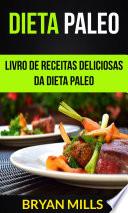 Dieta Paleo: Livro de receitas deliciosas da dieta Paleo