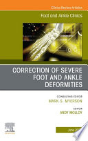 Correction Of Severe Foot And Ankle Deformities An Issue Of Foot And Ankle Clinics Of North America E Book