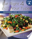 """Eat Right 4 Your Type Personalized Cookbook Type A: 150+ Healthy Recipes For Your Blood Type Diet"" by Dr. Peter J. D'Adamo, Kristin O'Connor"