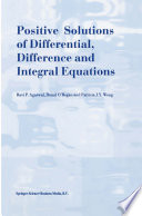Positive Solutions of Differential  Difference and Integral Equations