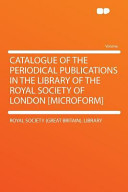 Catalogue Of The Periodical Publications In The Library Of The Royal Society Of London Microform