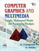 COMPUTER GRAPHICS AND MULTIMEDIA INSIGHTS  MATHEMATICAL MODELS AND PROGRAMMING PARADIGMS