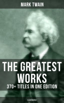 The Greatest Works of Mark Twain  370  Titles in One Edition  Illustrated