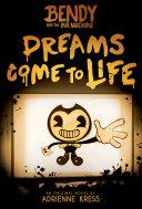 Dreams Come to Life (Bendy, Book 1) Pdf