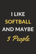 I Like Softball and Maybe 3 People