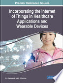 """Incorporating the Internet of Things in Healthcare Applications and Wearable Devices"" by Pankajavalli, P. B., Karthick, G. S."