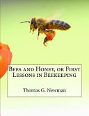 Bees and Honey  Or First Lessons in Beekeeping