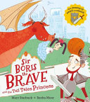 Sir Boris the Brave and the Tall Tales Princess by Marc Starbuck