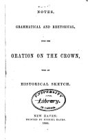 Notes  Grammatical and Rhetorical  Upon the Oration On the Crown