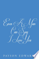Even A Man Can Say I Love You