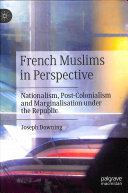 French Muslims in perspective: nationalism, post-colonialism and marginalisation under the Republic