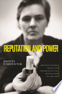"""Reputation and Power: Organizational Image and Pharmaceutical Regulation at the FDA"" by Daniel Carpenter"
