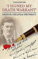 """""""I Signed My Death Warrant"""": Michael Collins & the Treaty"""