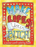 Make Life Your Bitch: a Motivational and Inspirational Adult Coloring Book