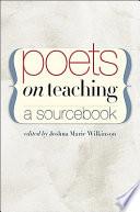 """""""Poets on Teaching: A Sourcebook"""" by Joshua Marie Wilkinson"""