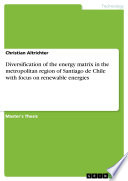 Diversification Of The Energy Matrix In The Metropolitan Region Of Santiago De Chile With Focus On Renewable Energies Book PDF
