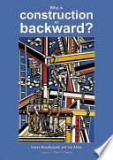 Why is Construction So Backward?