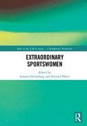 Extraordinary sportswomen / editors, Susanna Hedenborg, Gertrud Pfister.