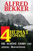 4 Alfred Bekker Heimatromane: Die schöne Erbin und andere Bergromane