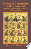Orthodox Christianity at the Crossroad  a Great Council of the Church     When and Why