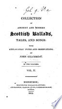A collection of Scottish ballads  etc  A reissue  A collection of ancient and modern Scottish Ballads  Tales  and Songs  with explanatory notes and observations