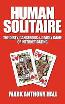 Human Solitaire  The Dirty  Dangerous    Deadly Game of Internet Dating