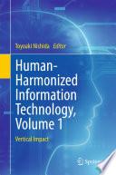 Human Harmonized Information Technology  Volume 1