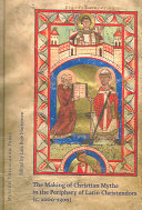 The Making of Christian Myths in the Periphery of Latin Christendom (c. 1000-1300)