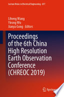 Proceedings of the 6th China High Resolution Earth Observation Conference (CHREOC 2019)