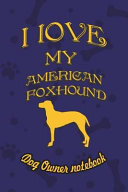 I Love My American Foxhound   Dog Owner s Notebook  Doggy Style Designed Pages for Dog Owner s to Note Training Log and Daily Adventures
