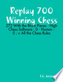 Replay 700 Winning Chess   272 With the Black Pieces   High Chess Software   0   Human   0     All the Chess Rules