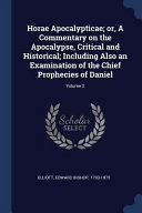 Horae Apocalypticae Or A Commentary On The Apocalypse Critical And Historical Including Also An Examination Of The Chief Prophecies Of Daniel Vol