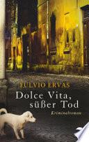 Dolce Vita, süßer Tod  : Kriminalroman