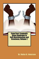 From Post Traumatic Slave Syndrome to Self Determination and Greatness Book PDF