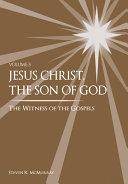 Jesus Christ The Son Of God The Witness Of The Gospels Vol 3