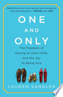 One and Only  : The Freedom of Having an Only Child, and the Joy of Being One