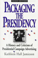 Cover image of Packaging the presidency : a history and criticism of presidential campaign advertising