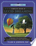 """Llewellyn's Complete Book of Lucid Dreaming: A Comprehensive Guide to Promote Creativity, Overcome Sleep Disturbances & Enhance Health and Wellness"" by Clare R. Johnson"