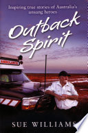 Outback Spirit  Inspiring True Stories of Australia s Unsung Heroes