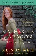 Katherine of Aragon  The True Queen Book