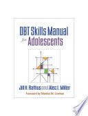 """DBT® Skills Manual for Adolescents"" by Jill H. Rathus, Alec L. Miller, Marsha M. Linehan"