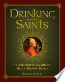 """Drinking with the Saints: The Sinner's Guide to a Holy Happy Hour"" by Michael P. Foley"