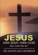 Jesus: 100% Man--100% God