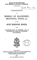 Catalogue of models of machinery  drawings  tools   c  in the South Kensington museum